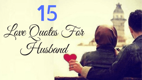 15 Islamic Love Quotes For Husband | Express Love For Your Spouse
