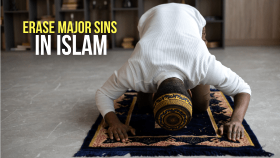 How To Erase Major Sins In Islam