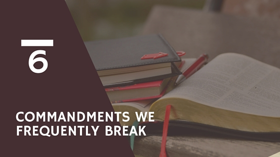 6 Commandments We Frequently Break
