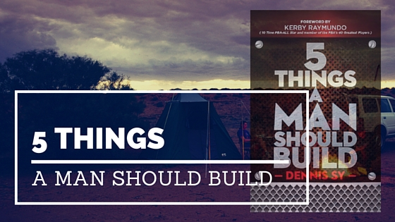 What Are The Things That A Man Should Build?