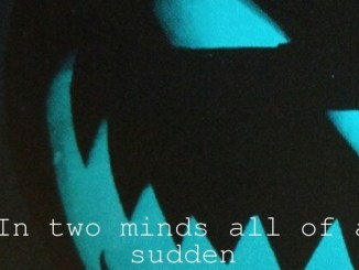 In two minds all of a sudden