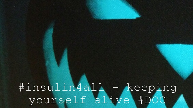 #insulin4all – keeping yourself alive #DOC