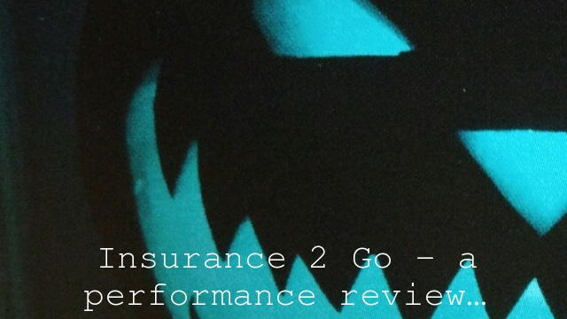 Insurance 2 Go – a performance review…