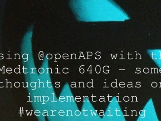 Using @openAPS with the Medtronic 640G – some thoughts and ideas on implementation #wearenotwaiting