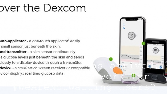 Dexcom's G6 has arrived. How might it work for #WeAreNotWaiting users?