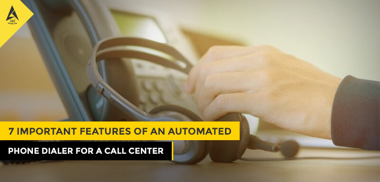 7 Important Features of An Automated Phone Dialer for A Call Center