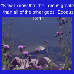 -Now I know that the Lord is greater