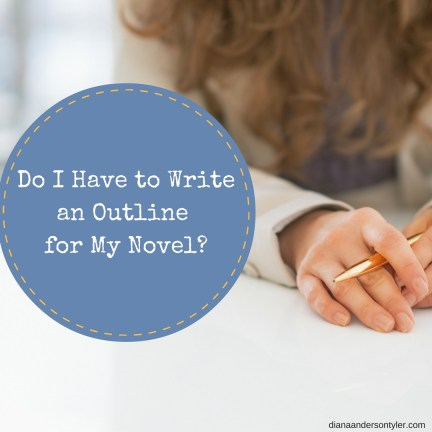 Do I Have to Outline My Novel? - by Diana Tyler
