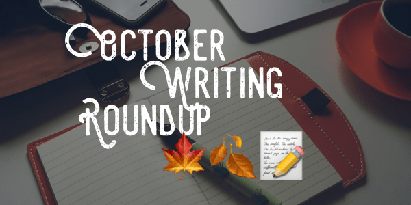 October Writing Roundup: Tools, Tips, and Resources for Writers