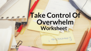 Free reources take control overwhelm