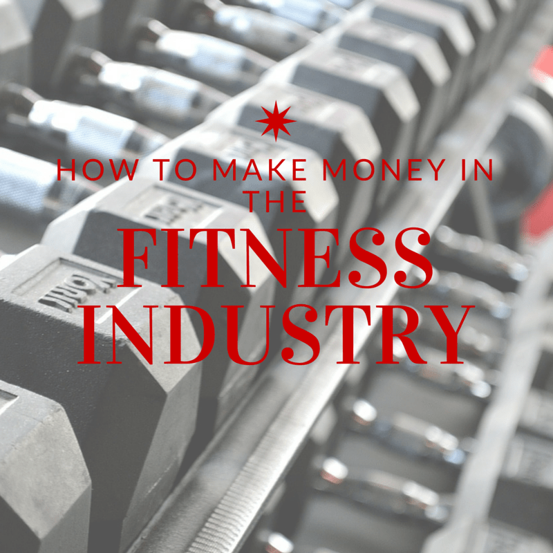 How to Make Money in the Fitness Industry - Diaries of a