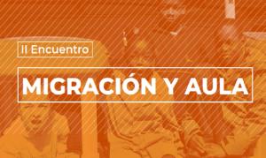 II Encuentro Migración y Aula: Desde la escuela construyendo una sociedad intercultural
