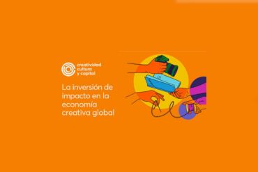 Lanzan informe global sobre inversión de impacto en las Industrias Creativas: Banca Ética en Chile figura como actor relevante de financiamiento