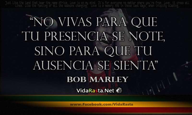 Frase De Bob Marley No Vivas Para Que Tu Presencia Se Note