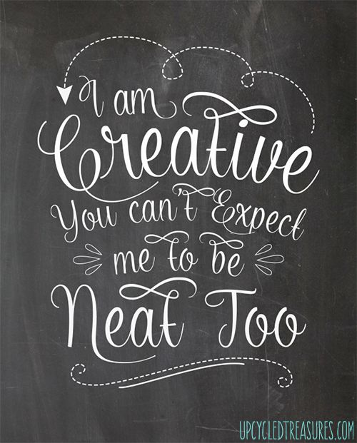 I'm Creative - you can't expect me to be neat too.