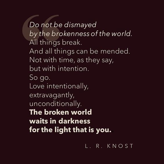 Love intentionally - the light that is you quote from L R Knost