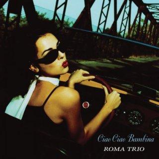 Roma Trio – Ciao Ciao Bambina (2008/2015)
