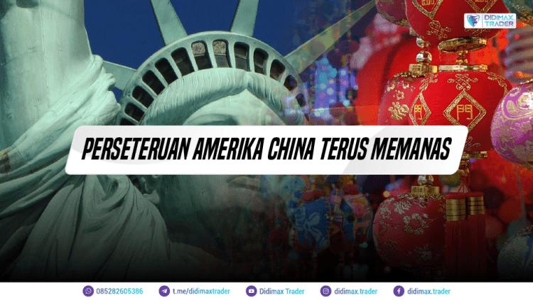 PERSETERUAN AMERIKA CHINA TERUS MEMANAS