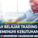 Apakah Belajar Trading Forex Bisa Memenuhi Kebutuhan Hidup