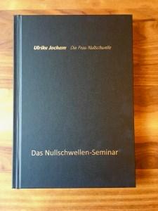 Das Buchcover zum Nullschwellen-Seminar von Ulrike Jocham, der Frau Nullschwelle