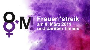 Frauenstreik am 8. März 2019 - Wenn wir die Arbeit niederlegen, steht die Welt still.