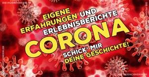Corona - Covid-19 - Eigene Erfahrungen und Erlebnisberichte - Schick' mir Deine Geschichte.