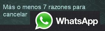 Más o menos 7 razones para cancelar Whatsapp