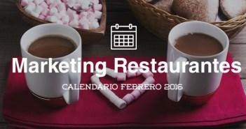 Febrero 2016- Calendario de acciones de marketing para restaurantes