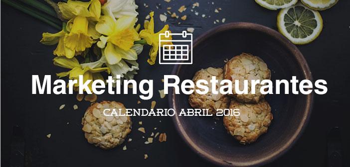 Abril de 2016: calendario de acciones de marketing para restaurantes