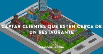 2 formas muy sencillas de captar clientes que estén cerca de un restaurante