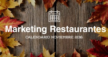 Noviembre de 2016: calendario de acciones de marketing para restaurantes