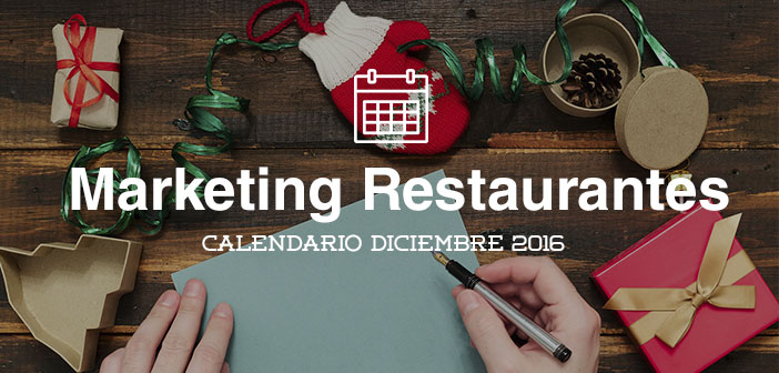 Diciembre de 2016: calendario de acciones de marketing para restaurantes