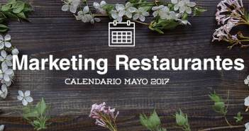 Mayo de 2017: calendario de acciones de marketing para restaurantes