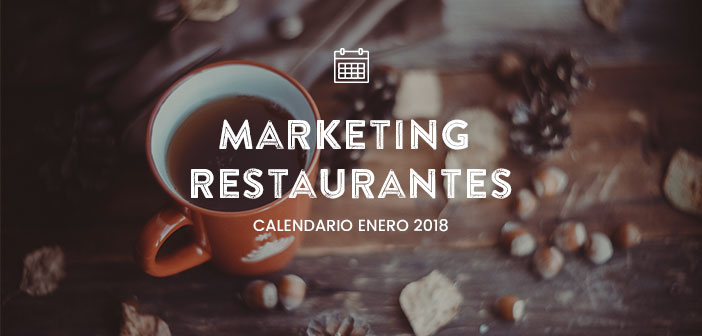 Enero de 2018: calendario de acciones de marketing para restaurantes