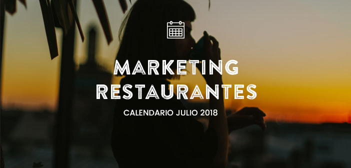 Julio de 2018: calendario de acciones de marketing para restaurantes