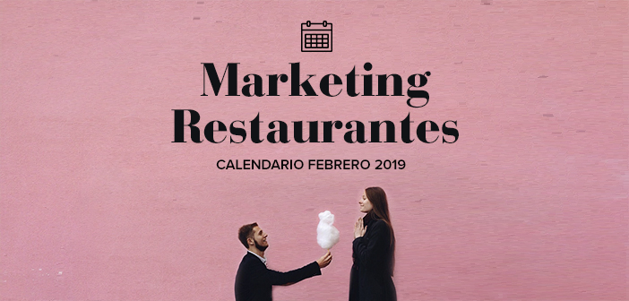 Febrero de 2019: calendario de acciones de marketing para restaurantes