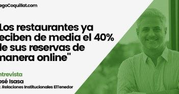 """""""Los restaurantes ya reciben de media el 40% de sus reservas de manera online"""" José Isasa - Director Relaciones Institucionales de ElTenedor"""