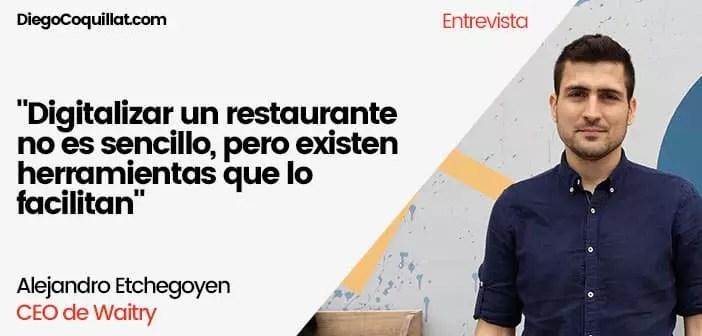 """""""Digitizing a restaurant is not easy, but there are tools that make it easier """"Alejandro Etchegoyen CEO of Waitry"""