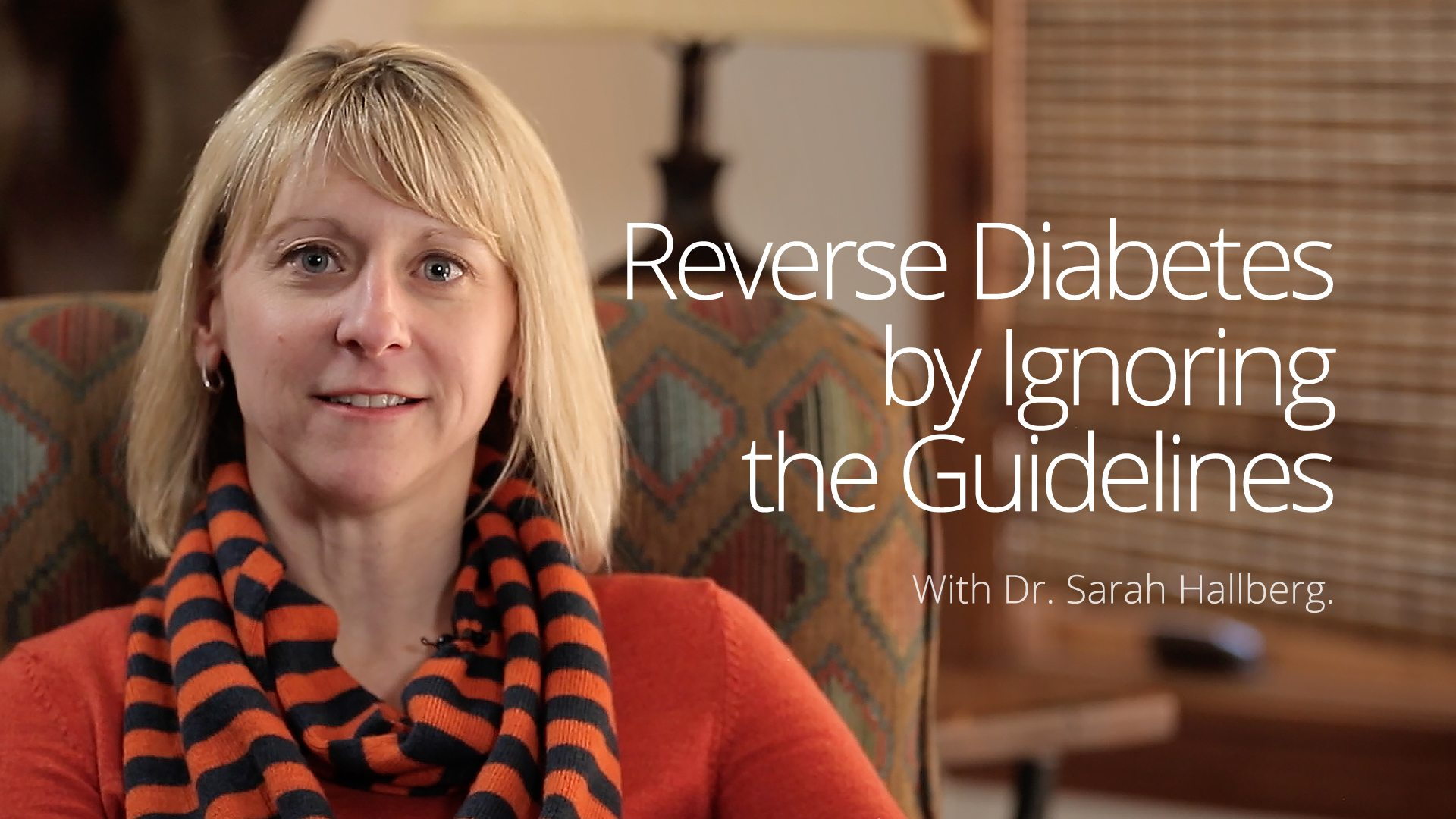 Reverse Diabetes by Ignoring the Guidelines –Dr. Sarah Hallberg interview, part 1