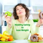 5 Tips For How To Eat To Lose Weight