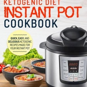 Keto Diet Instant Pot Cookbook: The Complete Ketogenic Diet Instant Pot Cookbook – Quick, Easy, and Delicious Ketogenic Recipes Made For Your Instant Pot