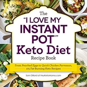 The I Love My Instant Pot® Keto Diet Recipe Book: From Poached Eggs to Quick Chicken Parmesan, 175 Fat-Burning Keto Recipes (I Love My Series)