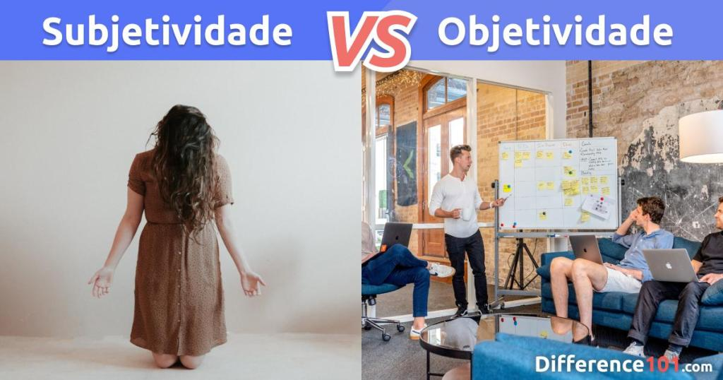 Subjetividade e Objetividade: Qual a Diferença Entre Algo Subjetivo e Objetivo?
