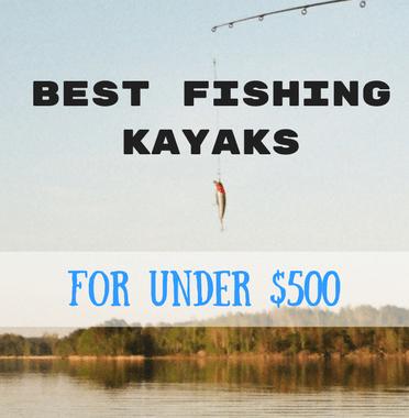 Best Fishing Kayaks Under $500