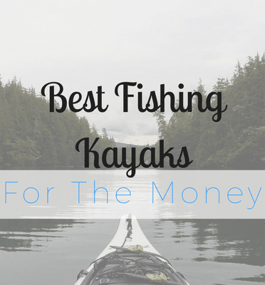 best fishing kayaks for the money