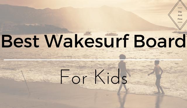 Best Wakesurf Board for Kids