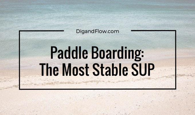 The Most Stable Inflatable SUP