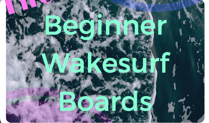 best beginner wakesurf boards
