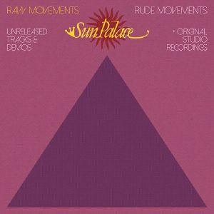 Sun Palace - Raw Movements Rude Movements