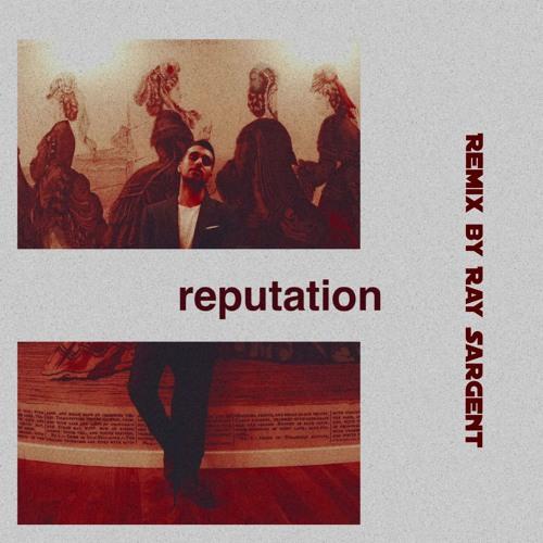 Rebstar & Ray Sargent - Reputation Remix